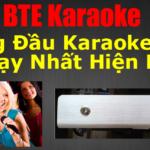 [Review] Đầu Karaoke BTE – Dòng Đầu Karaoke Sang Trọng Và Bán Chạy Nhất Hiện Nay