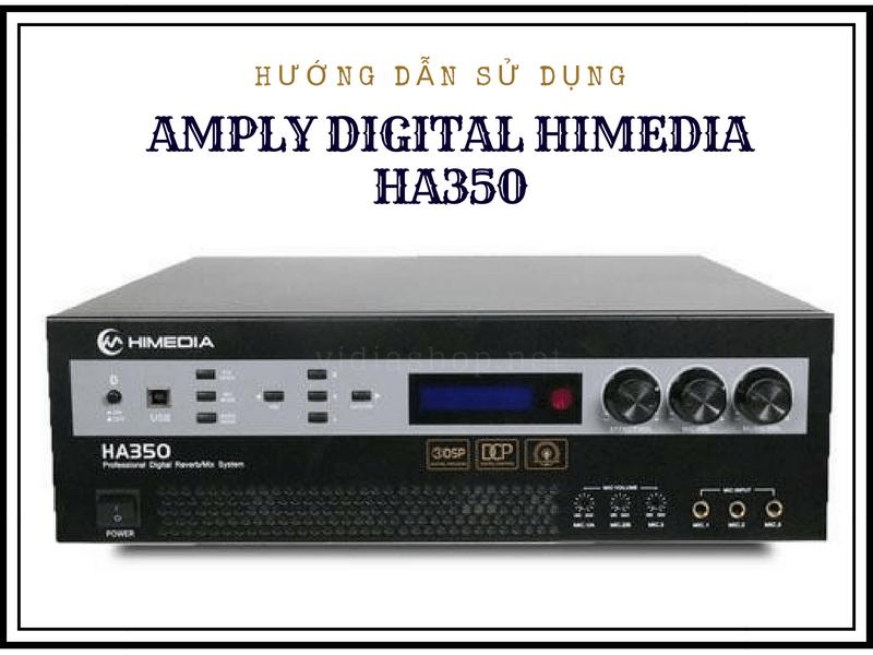 Tham Khảo Ngay Hướng Dẫn Sử Dụng Amply Himedia HA350