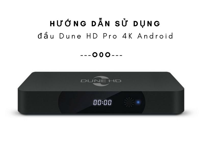 Hướng Dẫn Cài Đặt Và Sử Dụng Đầu Phát Dune HD Pro 4K Android