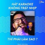 Muốn hát karaoke không bị trật nhịp thì phải làm sao?