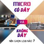 Nên chọn mua micro có dây hay không dây?