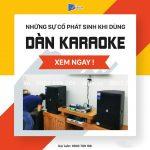 5 vấn đề hay phát sinh khi sử dụng dàn karaoke
