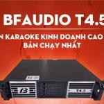 BFAUDIO T4.5 – Main Karaoke Cao Cấp Cho Phòng Hát Chuyên Nghiệp