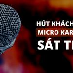 Hút Sạch Khách Của Quán Karaoke Đối Thủ Nhờ Micro Sát Thủ